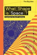 What Shape Is Space? - Giles Sparrow, Matthew Taylor