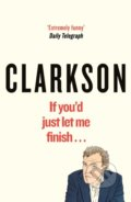 If You'd Just Let Me Finish... - Jeremy Clarkson