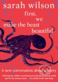 First, We Make the Beast Beautiful - Sarah Wilson