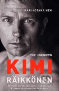 The Unknown Kimi Räikkönen - Kari Hotakainen