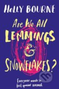Are We All Lemmings and Snowflakes? - Holly Bourne