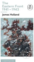 The Eastern Front 1941-44 - James Holland