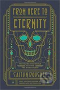 From Here to Eternity - Caitlin Doughty