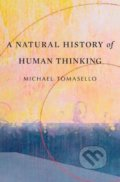 A Natural History of Human Thinking - Michael Tomasello