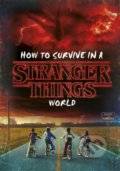 How to Survive in a Stranger Things World - Matthew J. Gilbert