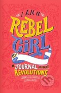 I Am a Rebel Girl - Elena Favilli, Francesca Cavallo