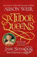 Jane Seymour: The Haunted Queen - Alison Weir