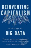 Reinventing Capitalism in the Age of Big Data - Thomas Ramge, Viktor Mayer-Schonberger