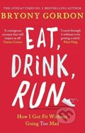 Eat, Drink, Run - Bryony Gordon