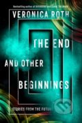 The End and Other Beginnings - Veronica Roth