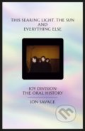 This Searing Light The Sun and Everything Else - Jon Savage