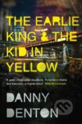 The Earlie King and the Kid in Yellow - Danny Denton