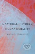 A Natural History of Human Morality - Michael Tomasello