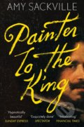 Painter to the King - Amy Sackville