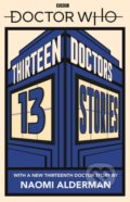 Doctor Who: Thirteen Doctors 13 Stories - Naomi Alderman, Malorie Blackman, Holly Black, Derek Landy a kol.