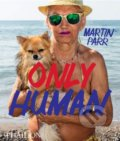 Only Human - Martin Parr, Phillip Rodger, Grayson Perry