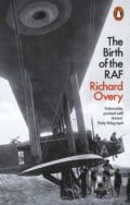 The Birth of the RAF - Richard Overy