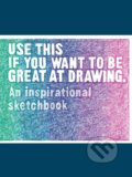 Use This if You Want to Be Great at Drawing - Henry Carroll