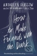 How to Make Friends with the Dark - Kathleen Glasgow