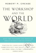 The Workshop and the World - Robert P. Crease