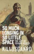 So Much Longing in So Little Space - Karl Ove Knausgard
