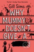 Why Mummy Doesn't Give a ...! - Gill Sims