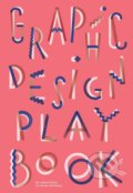 Graphic Design Play Book - Sophie Cure, Barbara Seggio