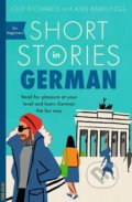Short Stories in German for Beginners - Alex Rawlings, Olly Richards