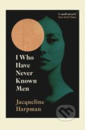 I Who Have Never Known Men - Jacqueline Harpman