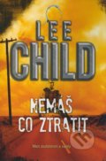 Nemáš co ztratit - Lee Child