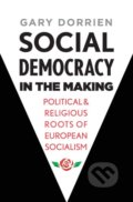 Social Democracy in the Making - Gary Dorrien