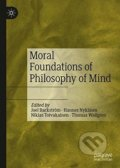 Moral Foundations of Philosophy of Mind - Joel Backstroem, Hannes Nykanen, Niklas Toivakainen, Thomas Wallgren