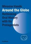 Around the Globe. Rethinking Oral History with Its Protagonists - Miroslav Vaněk