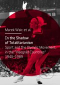 In the Shadow of Totalitarism: Sport and the Olympic Movement in the - Marek Waic