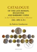 Catalogue of the Late Roman, Byzantine and Barbaric Coins in the Charles University Collection (364–1092 A.D.) - Federico Gambacorta