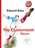 The Chattertooth Eleven - Eduard Bass