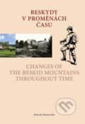 Beskydy v proměnách času /Changes of the Beskid Mountains Throughout Time - Henryk Wawreczka