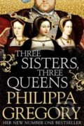 Three Sisters, Three Queen - Philippa Gregory