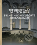 The Golden Age of Czech Spas / Tschechische Kurorte zur Kaiserzeit - Pavel Scheufler