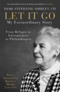 Let It Go: My Extraordinary Story - Stephanie Shirley, Richard Askwith