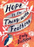 Hope is the Thing with Feathers: The Complete Poems of Emily Dickinson - Emily Dickinson