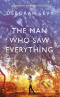 The Man Who Saw Everything - Deborah Levy