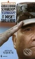 It Doesn't Take A Hero: The Autobiography of General Norman H. Schwarzkopf - Peter Petre, Norman H. Schwarzkopf