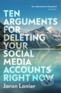 Ten Arguments For Deleting Your Social Media Accounts Right Now - Jaron Lanier