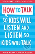 How To Talk So Kids Will Listen and Listen So Kids Will Talk - Adele Faber, Elaine Mazlish