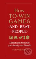How to Win Games and Beat People - Tom Whipple