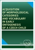 Acquisition of morphological categories and vocabulary in early ontogenesis of Czech child - Pavla Chejnová
