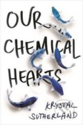 Our Chemical Heart - Krystal Sutherland