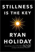Stillness is the Key - Ryan Holiday