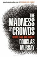 The Madness of Crowds - Douglas Murray
